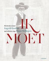 Ik moet, Toon Tellegen & Ingrid Godon. Lannoo, 2016