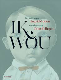 Ik wou Ingrid Godon & Toon Tellegen Lannoo, 2011