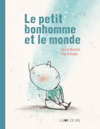 Le petit bonhomme et le monde, Sylvie Neeman & Ingrid Godon,La joie de lire, 2016