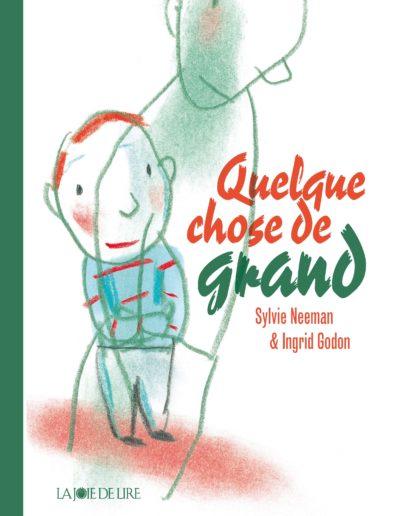 Quelque Chose De Grand Sylvie Neeman & Ingrid Godon La Joie De Lire, 2012