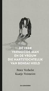 De zeer vermoeide man en de vrouw die hartstochtelijk van Bonai hield, Peter Verhelst & Kaatje Vermeire, De Eenhoorn, 2016