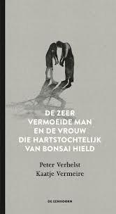 De zeer vermoeide man en de vrouw die hartstochtelijk van Bonsai hield, Kaatje Vermeire