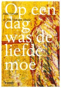 Op een dag was de liefde moe, Paul Verrept & Tim Van den Abeele